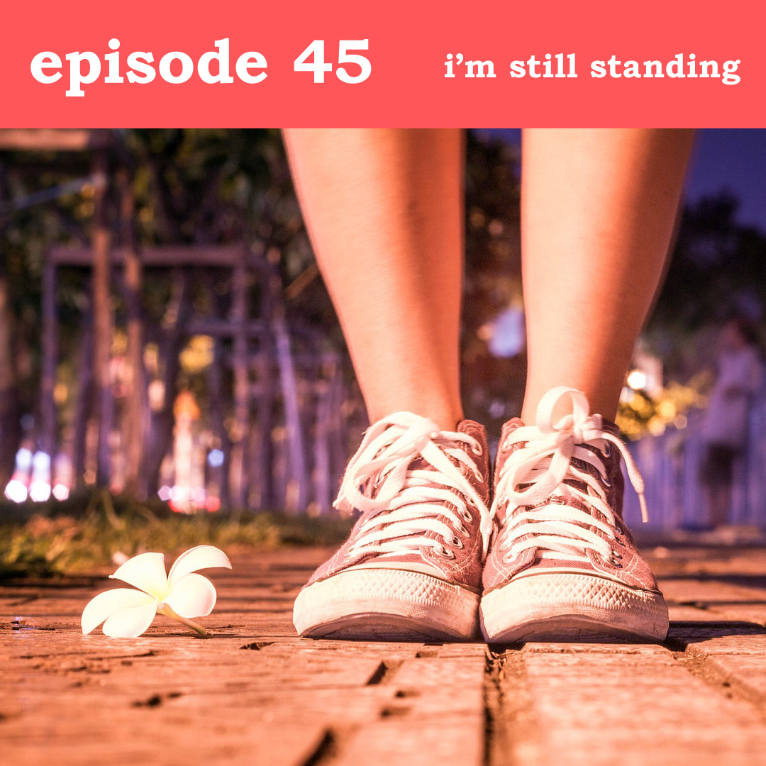 Podcast cover for I'm Still Standing - Find Your Feisty Podcast, Episode 45