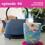 Podcast cover for Managing Uncertainty - Find Your Feisty Podcast, Episode 46