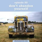 Podcast cover for Don't Abandon Yourself - Find Your Feisty Podcast, Episode 50